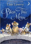 Bless This Mouse - Lois Lowry, Eric Rohmann