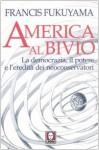America al bivio. La democrazia, il potere e l'eredità dei neoconservatori - Francis Fukuyama, S. Castoldi, M. Passarello