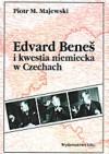 Edward Benes i kwestia niemiecka w Czechach - Piotr M. Majewski