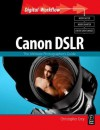 CANON DSLR: The Ultimate Photographer's Guide (Digital Workflow) - Christopher Grey