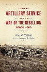 The Artillery Service in the War of the Rebellion, 1861�65 - John C. Tidball, Lawrence M. Kaplan