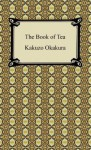 The Book of Tea [with Biographical Introduction] - Kakuzō Okakura