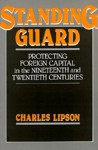 Standing Guard: Protecting Foreign Capital in the Nineteenth and Twentieth Centuries - Charles Lipson