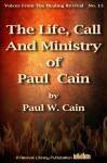 The Life, Call And Ministry of Paul Cain (Voices from the Healing Revival) - Paul Cain