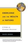 Knowledge and the Wealth of Nations: A Story of Economic Discovery - David Warsh