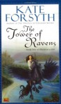 The Tower of Ravens - Kate Forsyth