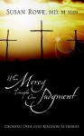 When Mercy Triumphs Over Judgment: Crossing Over Into Kingdom Authority - Susan Rowe