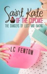 Saint Kate of the Cupcake: The Dangers of Lust and Baking - L.C. Fenton