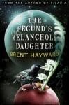 The Fecund's Melancholy Daughter - Brent Hayward