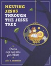 Meeting Jesus Through the Jesse Tree - Anne Neuberger