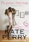 Playing Doctor (A Pillow Talk Novel) - Kate Perry