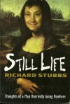 Still Life: Thoughts of a Man Hurriedly Going Nowhere - Richard Stubbs