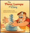 The Three Lumps Of Clay - Robert A. King