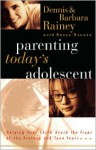 Parenting Today's Adolescent Helping Your Child Avoid The Traps Of The Preteen And Teen Years - Dennis Rainey, Barbara Rainey