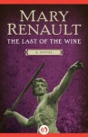 The Last of the Wine: A Novel - Mary Renault