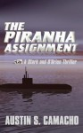 The Piranha Assignment - Austin S. Camacho