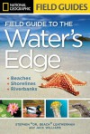National Geographic Field Guide to the Water's Edge: Beaches, Shorelines, and Riverbanks - Stephen Letherman, Jack Williams