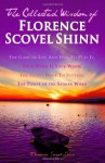 The Collected Wisdom of Florence Scovel Shinn: The Game of Life And How To Play It,: Your Word Is Your Wand, The Secret Door To Success, The Power of the Spoken Word - Florence Scovel Shinn