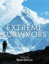 The Times Extreme Survivors: 60 of the World's Most Extreme Survival Stories - Bear Grylls