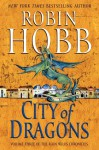 City of Dragons: Volume Three of the Rain Wilds Chronicles - Robin Hobb