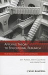 Applying Theory to Educational Research: An Introductory Approach with Case Studies - Jeff Adams, Matt Cochrane, Linda Dunne
