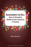 Achievement for All: Keys to Educating Middle Grades Students in Poverty - Ruby K. Payne
