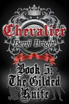 Chevalier Book 5: The Gilded Knife - Benji Bright