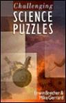 Challenging Science Puzzles - Erwin Brecher, Mike Gerrard