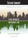 The World Without Us - Alan Weisman, Adam Grupper