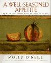 A Well-Seasoned Appetite: Recipes for Eating with The Seasons, The Senses, and The Soul - Molly O'Neill