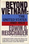 Beyond Vietnam: The United States And Asia - Edwin O. Reischauer