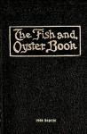 The Fish and Oyster Book 1906 Reprint - Ross Brown