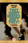 They Shoot Horses, Don't They?: A Novel - Horace McCoy