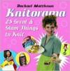 Knitorama: 25 Great & Glam Things to Knit - Rachael Matthews