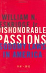 Dishonorable Passions: Sodomy Laws in America, 1861-2003 - William N. Eskridge Jr.