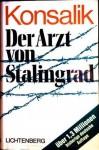 Der Arzt von Stalingrad - Heinz G. Konsalik