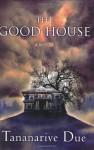 The Good House: A Novel - Tananarive Due