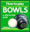 How to Play Bowls - Jarrold Publishing