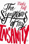 The Symptoms of My Insanity - Mindy Raf
