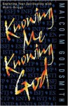 Knowing Me, Knowing God - Malcolm Goldsmith