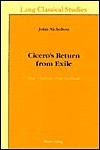 Cicero's Return from Exile: The Orations Post Reditum - John Nicholson