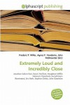 Extremely Loud and Incredibly Close - Agnes F. Vandome, John McBrewster, Sam B Miller II