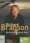 Business Stripped Bare: Adventures of a Global Entrepreneur - Richard Branson, Adrian Mulraney