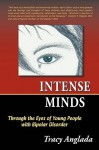 Intense Minds: Through the Eyes of Young People with Bipolar Disorder (Second Edition) - Tracy Anglada