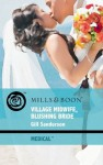 Village Midwife, Blushing Bride (Mills & Boon Medical) - Gill Sanderson