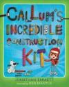 Callum's Incredible Construction Kit - Jonathan Emmett
