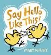 Say Hello Like This - Mary Murphy