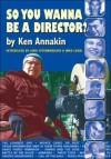 So You Wanna Be a Director? - Ken Annakin