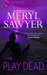 Play Dead. Meryl Sawyer - Meryl Sawyer