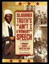 "Sojourner Truth's ""Ain't I a Woman?"" Speech: A Primary Source Investigation - Corona Brezina"
